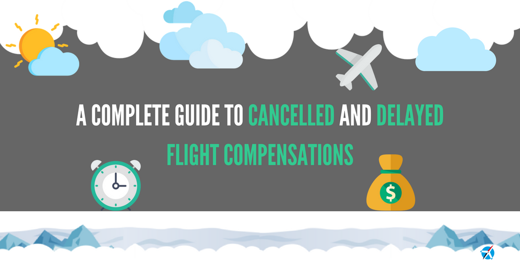 Cancelled and Delayed Flight Compensation: A Complete Guide to Know How to Claim