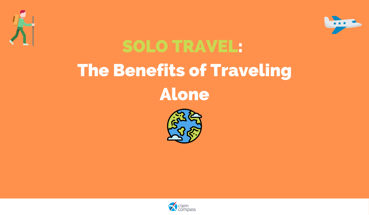 Solo Travel: 7 Actual Benefits of Traveling Alone